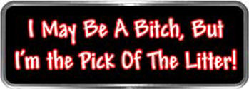 Crazy Biker Helmet, Bumper and Wall Decal / Sticker - I may be a bitch, but I'm the pick of the litter!