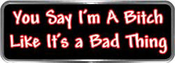 Crazy Biker Helmet, Bumper and Wall Decal / Sticker - You say I'm a bitch like it's a bad thing