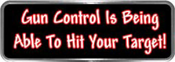 Crazy Biker Helmet, Bumper and Wall Decal / Sticker - Gun Control Is Being Able To Hit Your Target!