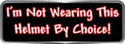 Crazy Biker Helmet, Bumper and Wall Decal / Sticker - I'm not wearing this helmet by choice!