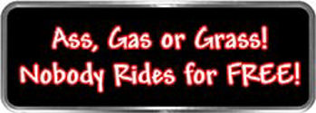 Crazy Biker Helmet, Bumper and Wall Decal / Sticker - Ass, Gas or Grass! Nobody Rides for FREE!