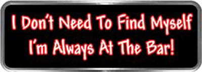 Crazy Biker Helmet, Bumper and Wall Decal / Sticker - I don't need to find myself.  I'm always at the bar!