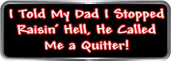 Crazy Biker Helmet, Bumper and Wall Decal / Sticker - I told my dad I stopped raisin' hell, he called me a quitter!