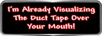 Crazy Biker Helmet, Bumper and Wall Decal / Sticker - I'm already visualizing the duct tape over your mouth!