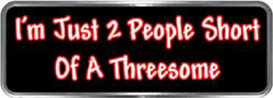 Crazy Biker Helmet, Bumper and Wall Decal / Sticker - I'm just 2 people short of a threesome