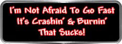 Crazy Biker Helmet, Bumper and Wall Decal / Sticker - I'm not afraid to go fast.  It's crashin' and burnin' that sucks!