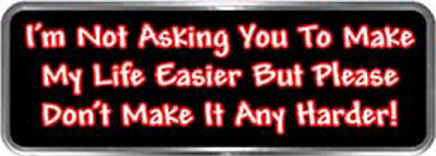 Crazy Biker Helmet, Bumper and Wall Decal / Sticker - I'm not asking you to make my life easier but please don't make it any harder!