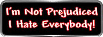 Crazy Biker Helmet, Bumper and Wall Decal / Sticker - I'm not prejudiced.  I hate everybody!