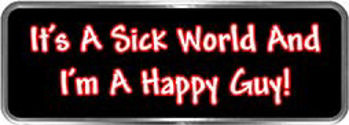 Crazy Biker Helmet, Bumper and Wall Decal / Sticker - It's a sick world and I'm a happy guy!