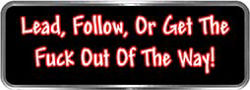 Crazy Biker Helmet, Bumper and Wall Decal / Sticker - Lead, Follow, Or Get the Fuck Out Of The Way!