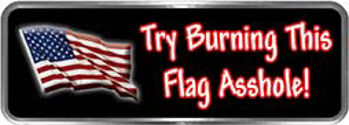 Crazy Biker Helmet, Bumper and Wall Decal / Sticker - Try Burning This Flag Asshole!