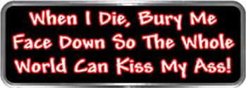 Crazy Biker Helmet, Bumper and Wall Decal / Sticker - When I die, bury me face down so the whole world can kiss my ass!