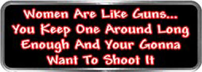 Crazy Biker Helmet, Bumper and Wall Decal / Sticker - Women are like guns...  You keep one around long enough and your gonna want to shoot it